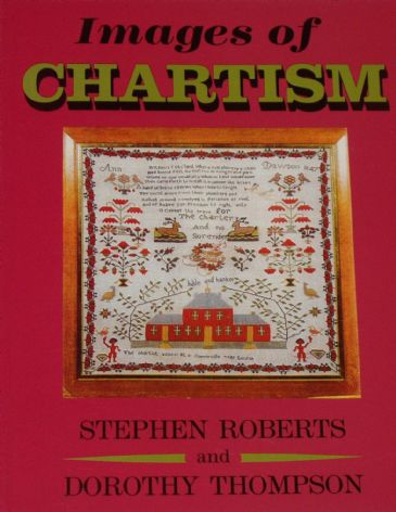Images of Chartism, by Stephen Roberts and Dorothy Thompson